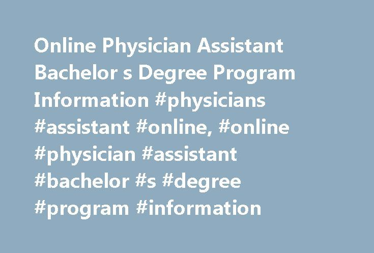 Online Physician Assistant Bachelor s Degree Program Information #physicians #assistant #online, #online #physician #assistant #bachelor #s #degree #program #information http://fort-worth.remmont.com/online-physician-assistant-bachelor-s-degree-program-information-physicians-assistant-online-online-physician-assistant-bachelor-s-degree-program-information/  # Online Physician Assistant Bachelor s Degree Program Information Find schools that offer these popular programs Athletic Trainer…