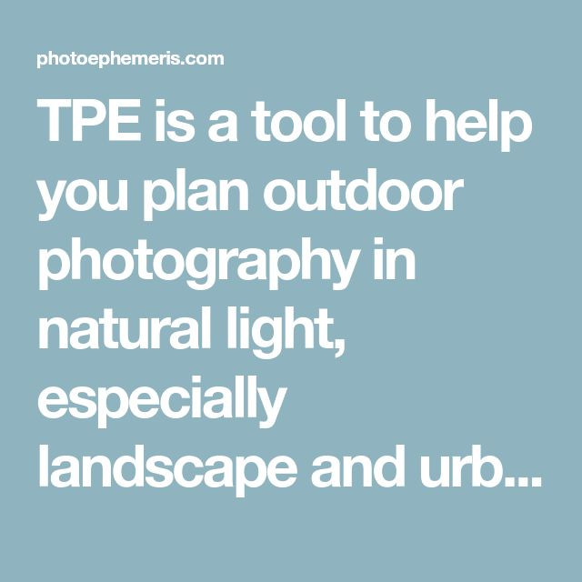 TPE is a tool to help you plan outdoor photography in natural light, especially landscape and urban scenes. It is a map-centric sun and moon calculator: see how the light will fall on the land, day or night, for any location on earth.