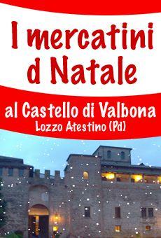 1° Mercatino di Natale al Castello - dom. 7 -14 - 21 dicembre - Castello di Valbona - Valbona di Lozzo Atestino (PD)