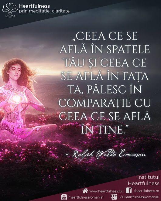 """""""Ceea ce se află în spatele tău și ceea ce se află în fața ta, pălesc în comparație cu ceea ce se află în tine."""" ~ Ralph Waldo Emerson www.heartfulness.ro #cunoaste_cu_inima #meditatia_heartfulness #hfnro Meditatia Heartfulness Romania"""