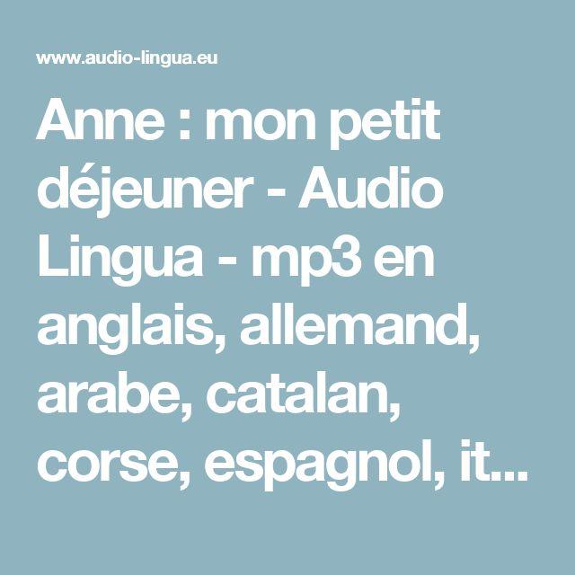 Anne : mon petit déjeuner - Audio Lingua - mp3 en anglais, allemand, arabe, catalan, corse, espagnol, italien, russe, occitan, portugais, chinois et français