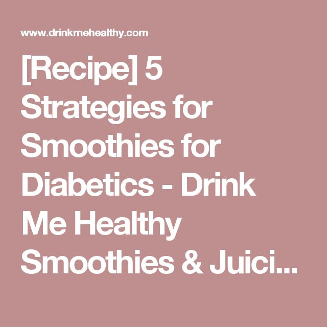 [Recipe] 5 Strategies for Smoothies for Diabetics - Drink Me Healthy Smoothies & Juicing