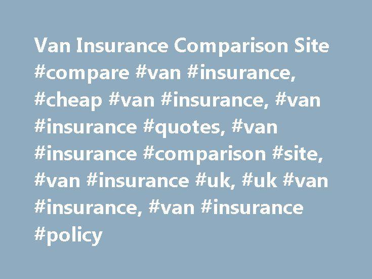 Van Insurance Comparison Site #compare #van #insurance, #cheap #van #insurance, #van #insurance #quotes, #van #insurance #comparison #site, #van #insurance #uk, #uk #van #insurance, #van #insurance #policy http://lexingtone.remmont.com/van-insurance-comparison-site-compare-van-insurance-cheap-van-insurance-van-insurance-quotes-van-insurance-comparison-site-van-insurance-uk-uk-van-insurance-van-insurance-p/  # Why choose Van Compare? VanCompare.com is a specialist product comparison site that…
