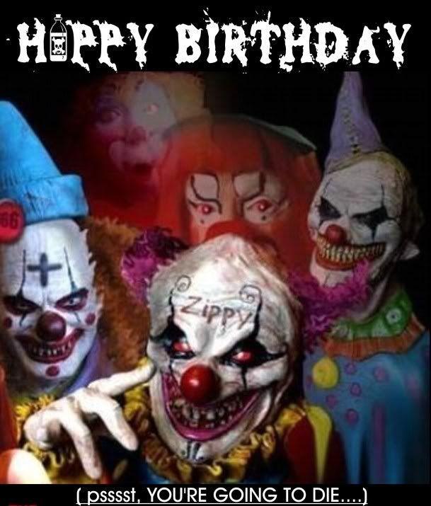 Happy Birthday Evil Clowns.......