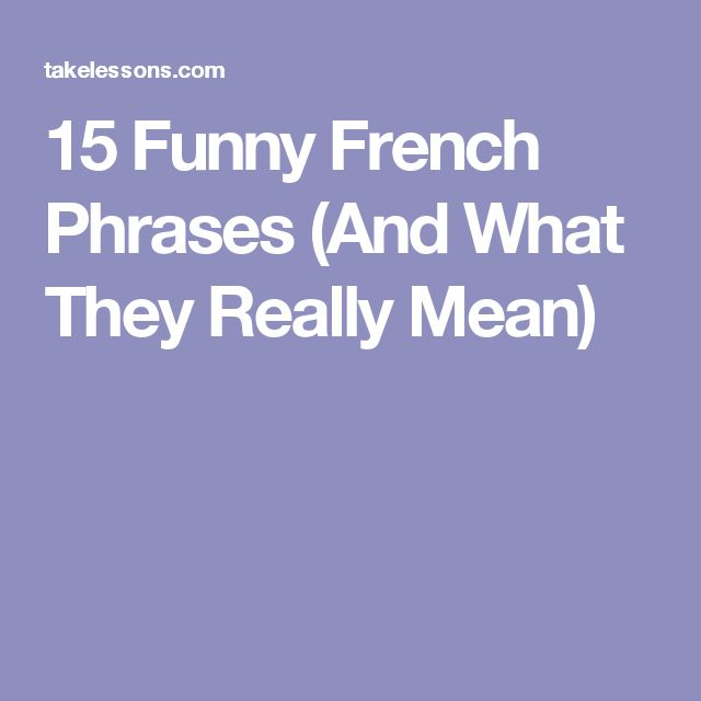 15 Funny French Phrases (And What They Really Mean)
