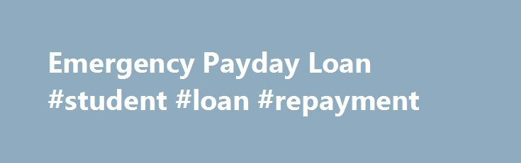 Emergency Payday Loan #student #loan #repayment http://loan-credit.remmont.com/emergency-payday-loan-student-loan-repayment/  #emergency cash loans # Emergency Payday Loan Unfortunately, we have all found ourselves faced with an emergency that requires cash fast before. Many people may need cash to tide them over till payday when faced with an emergency, and this is just what emergency payday loan lenders do. Cash in the bank–emergency payday loan lenders […]