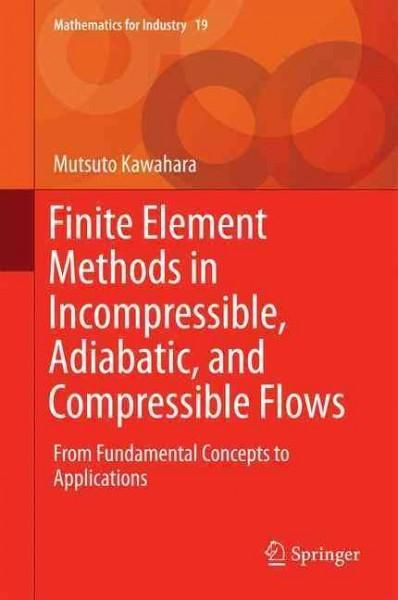 Finite Element Methods in Incompressible, Adiabatic, and Compressible Flows: From Fundamental Concepts to Applica...