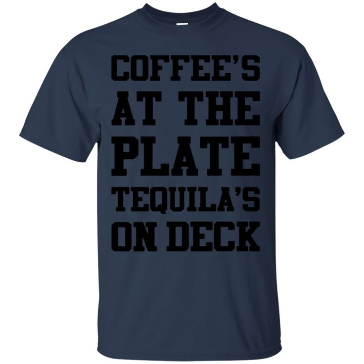 Coffee Tequila Shirts COFFEE'S AT THE PLATE TEQUILA'S ON DECK T shirts Hoodies Sweatshirts