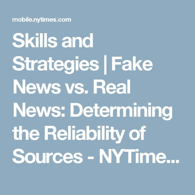 Skills and Strategies | Fake News vs. Real News: Determining the Reliability of Sources - NYTimes.com