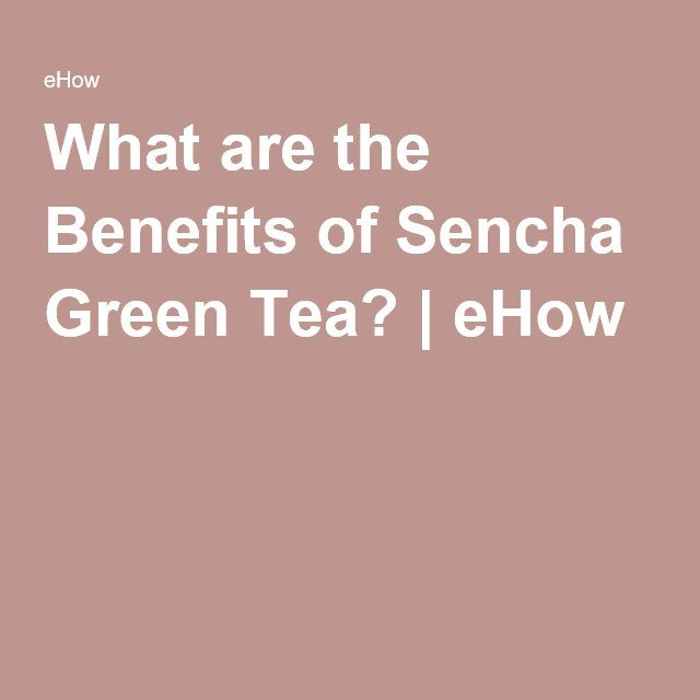 What are the Benefits of Sencha Green Tea? | eHow
