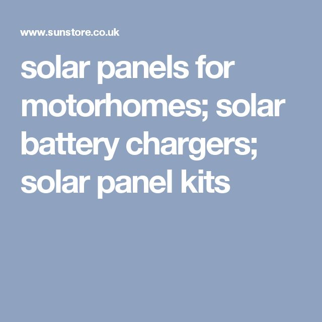 solar panels for motorhomes; solar battery chargers; solar panel kits