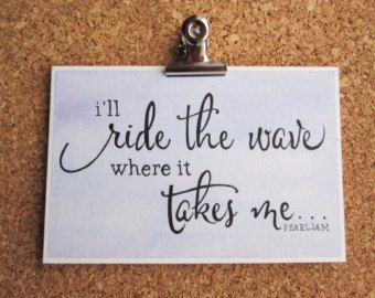 I'll ride the wave where it takes me - Pearl Jam Lyrics - Original Inspirational Watercolor Calligraphy Artwork