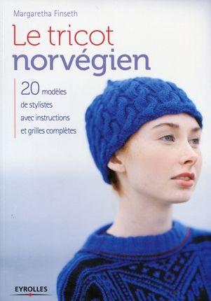 """""""Le tricot norvégien - 20 modèles de stylistes avec instructions et grilles complètes"""" de Margaretha Finseth, éditions Eyrolles"""