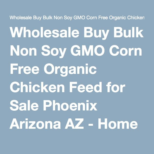 Wholesale Buy Bulk Non Soy GMO Corn Free Organic Chicken Feed for Sale Phoenix Arizona AZ - Home