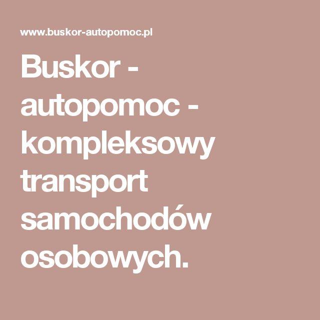 Buskor - autopomoc - kompleksowy transport samochodów osobowych.