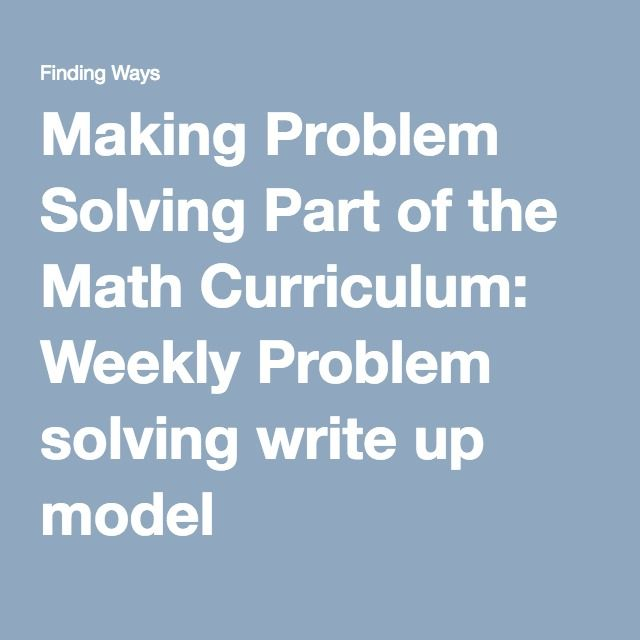 Making Problem Solving Part of the Math Curriculum: Weekly Problem solving write up model