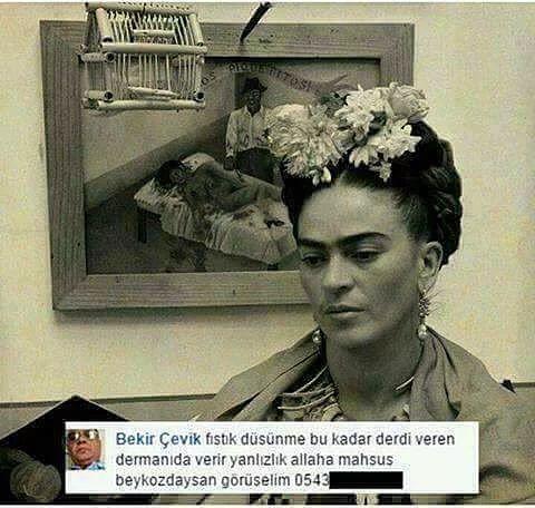 Frida yaşarken cep telefonu falan yoktu. Sana dönemeyebilir.