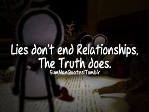 Lies don't end relationships, truth does.