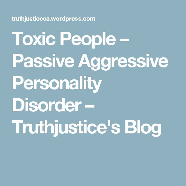 Toxic People – Passive Aggressive Personality Disorder – Truthjustice's Blog