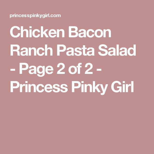 Chicken Bacon Ranch Pasta Salad - Page 2 of 2 - Princess Pinky Girl