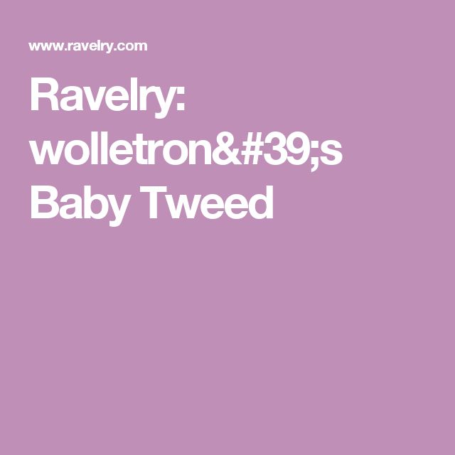 Ravelry: wolletron's Baby Tweed