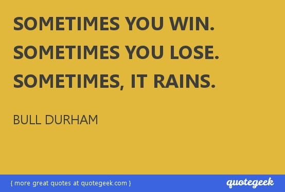 bull durham quotes | ... you win. Sometimes you lose. Sometimes, it rains. - Bull Durham