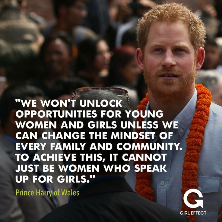 """We won't unlock opportunities for young women and girls unless we can change the mindset of every family and community. To achieve this, it cannot just be women who speak up for girls."" -- Prince Harry"