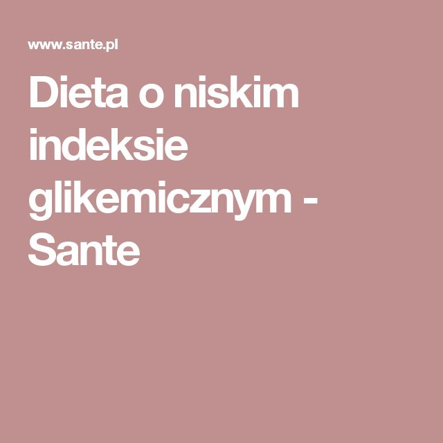 Dieta o niskim indeksie glikemicznym - Sante