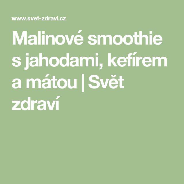 Malinové smoothie s jahodami, kefírem a mátou | Svět zdraví