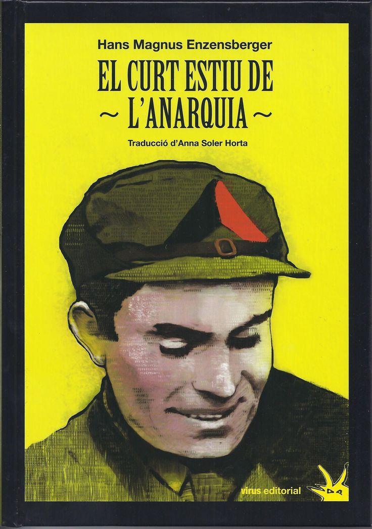 Hans Magnus Enzensberger. El curt estiu de l'anarquia : la vida i la mort de Buenaventura Durruti. Barcelona : Virus Editorial, 2014. 324 p. #CRAIBibrepublica #novetatsCRAIBibrepublica #novetatsBibrep_marc15 #CRAIUB
