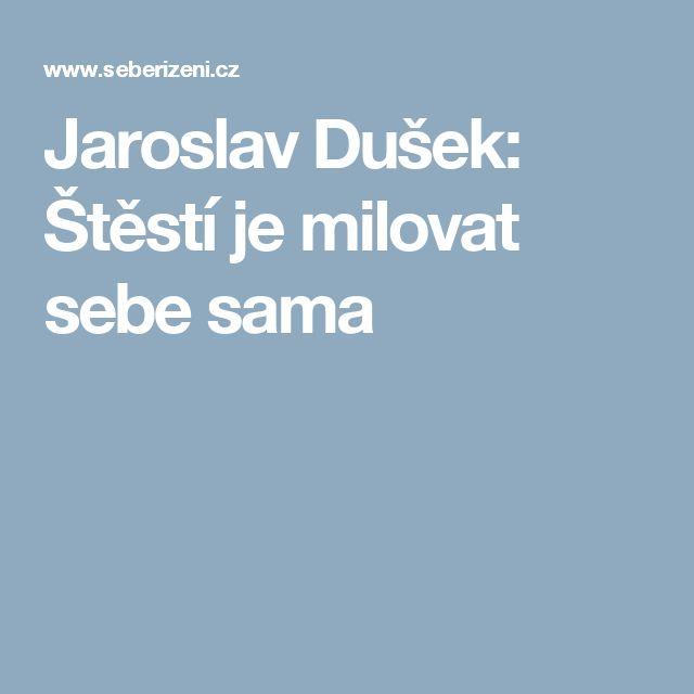 Jaroslav Dušek: Štěstí je milovat sebe sama