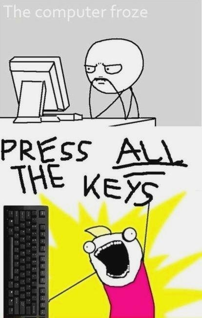 the computer froze. PRESS ALL THE KEYS!: Internet Humor, Computers, Laughing, Funny Pictures, Keys, Truestori, So True, Funny Stuff, True Stories