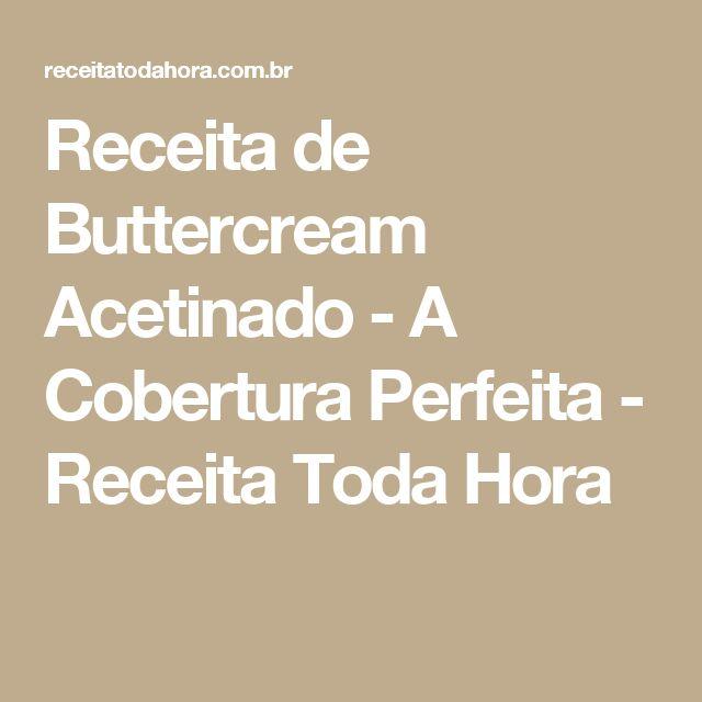 Receita de Buttercream Acetinado - A Cobertura Perfeita - Receita Toda Hora