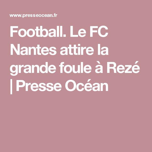 Football. Le FC Nantes attire la grande foule à Rezé | Presse Océan