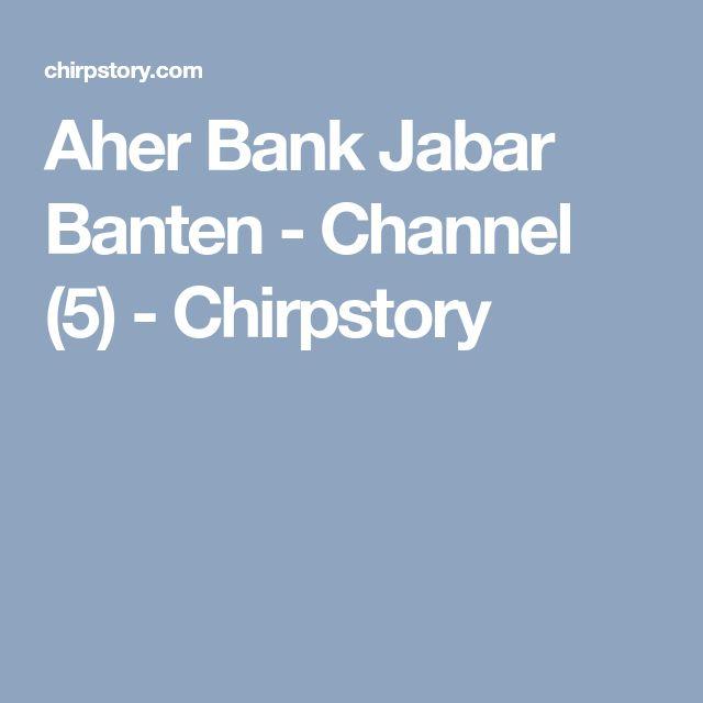 Aher Bank Jabar Banten - Channel (5) - Chirpstory