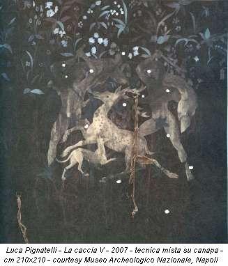 Luca Pignatelli - La caccia V - 2007 - tecnica mista su canapa - cm 210x210 - courtesy Museo Archeologico Nazionale, Napoli