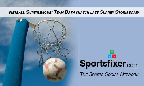 Netball Superleague: Team Bath snatch late Surrey Storm draw.  www.sportsfixer.com  #sportspartner #netballl #sports
