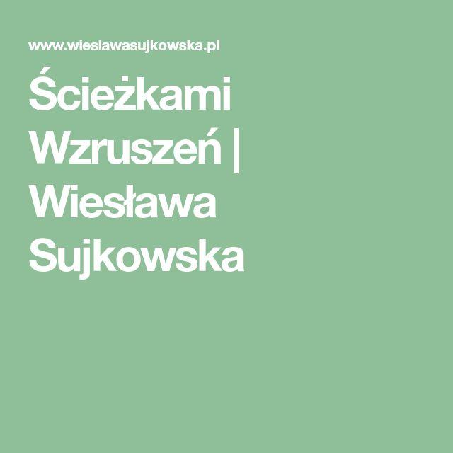 Ścieżkami Wzruszeń   Wiesława Sujkowska