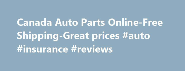 Canada Auto Parts Online-Free Shipping-Great prices #auto #insurance #reviews http://auto-car.nef2.com/canada-auto-parts-online-free-shipping-great-prices-auto-insurance-reviews/  #cheap auto parts free shipping # 1-866-944-7278 100% canadian – Fast shipping – No duties Websecure When you shop for your auto parts at Free shipping Auto Parts in Canada The Largest Auto Parts Store in Canada All prices are in Canadian dollars only! FREE shipping on all ground orders shipped within Canada All…