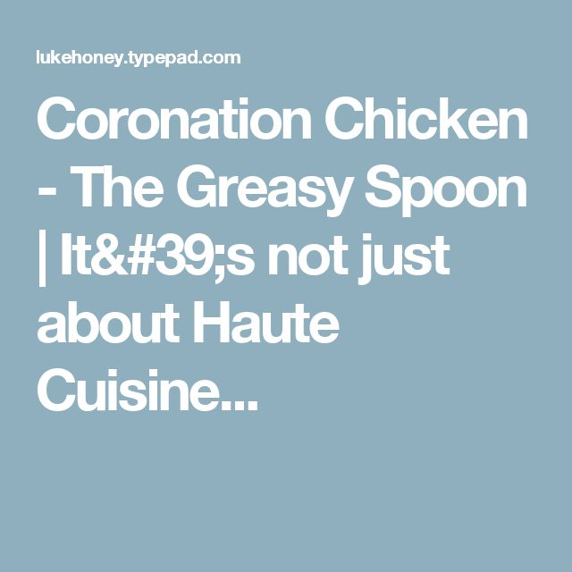 Coronation Chicken - The Greasy Spoon | It's not just about Haute Cuisine...