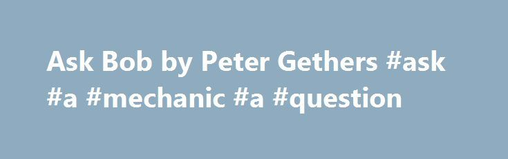 "Ask Bob by Peter Gethers #ask #a #mechanic #a #question http://questions.remmont.com/ask-bob-by-peter-gethers-ask-a-mechanic-a-question/  #peter ask # by Peter Gethers (Goodreads Author) Want to Read A wise, witty, sometimes heartbreaking love story about a pet doctor who discovers that the best relationships are often the most surprising Dr. Robert Heller is one of New York City's leading veterinarians, and his ""Ask Dr. Bob"" advice column isMore A wise, witty,..."