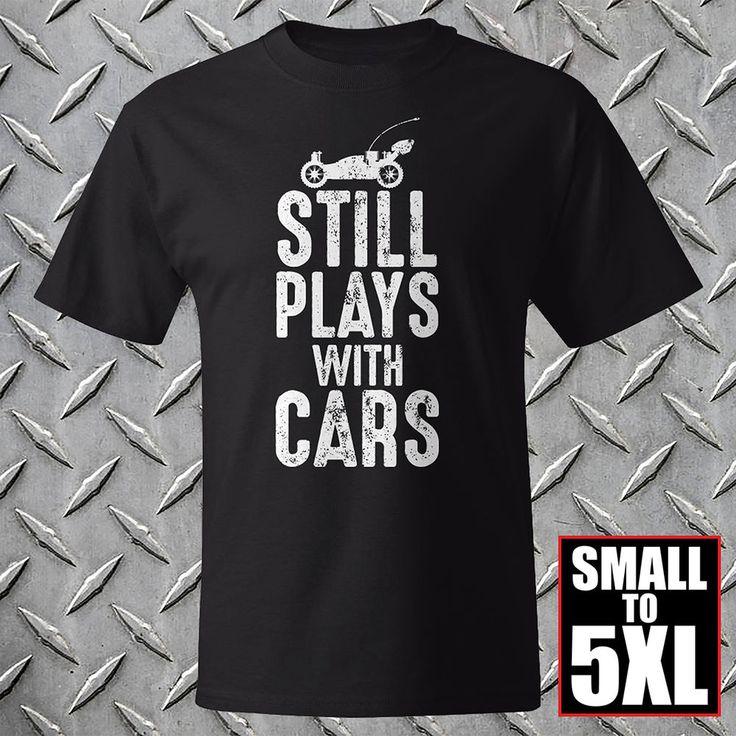 Still Plays with Cars T-Shirt **** Black Tee **** R/C Cars **** Radio Controlled #rccars #rc #radio #controlled #toys #nascar #giftideas #dad #bmx #race #racing