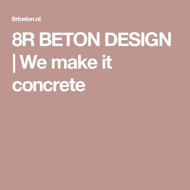 8R BETON DESIGN | We make it concrete