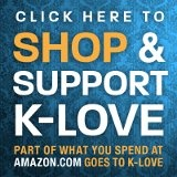 love-love-love my K-LOVE. you can listen online on klove.com or 98.3. try fasting your radio station for 3 days and listen to something that will lift you up...