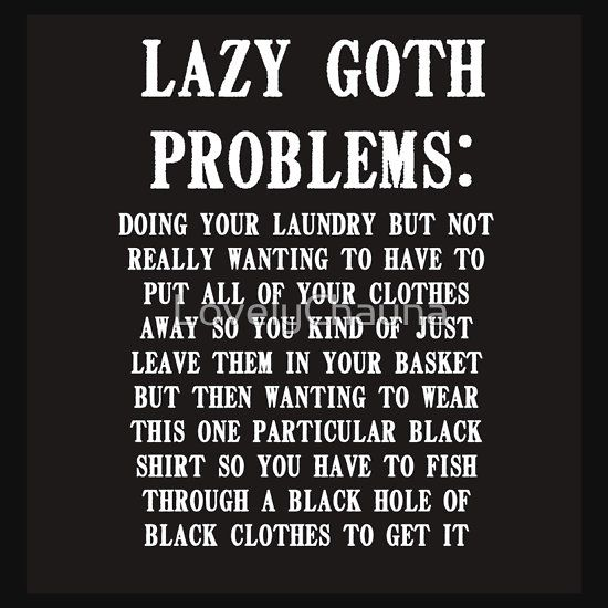 (Just Lazy Problems though, I plan on cutting the 'Goth' bit out... lol)