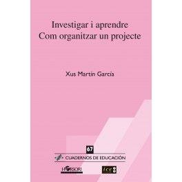 """Investigar i aprendre. Com organitzar un projecte de Xus Martín García. Ed. Horsori. """"A la primera part del llibre es presenta un relat etnogràfic en el qual es mostra la diversitat d'elements educatius  que entren en joc quan els nens i nenes investiguen amb l'ajut del seu mestre: planifiquen el treball, entrenen capacitats, intercanvien coneixements, col·laboren amb els companys, intensifiquen relacions, negocien interessos i, a vegades, arriben a acords. A la segona part, es presenta..."""""""
