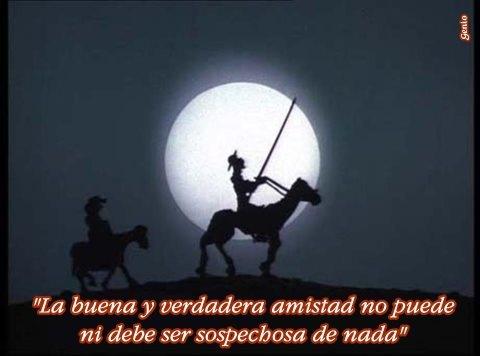 """""""La buena y verdadera amistad no puede ni debe ser sospechosa de nada"""", Don Quijote."""