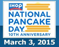 National Pancake Day, TODAY, March 3, 2015    http://www.ihoppancakeday.com/pancake-day-details.html