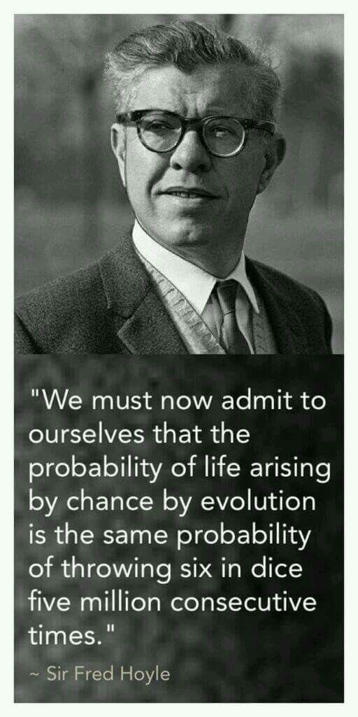 We must now admit to ouse lives that the probability of life arising by  chance by