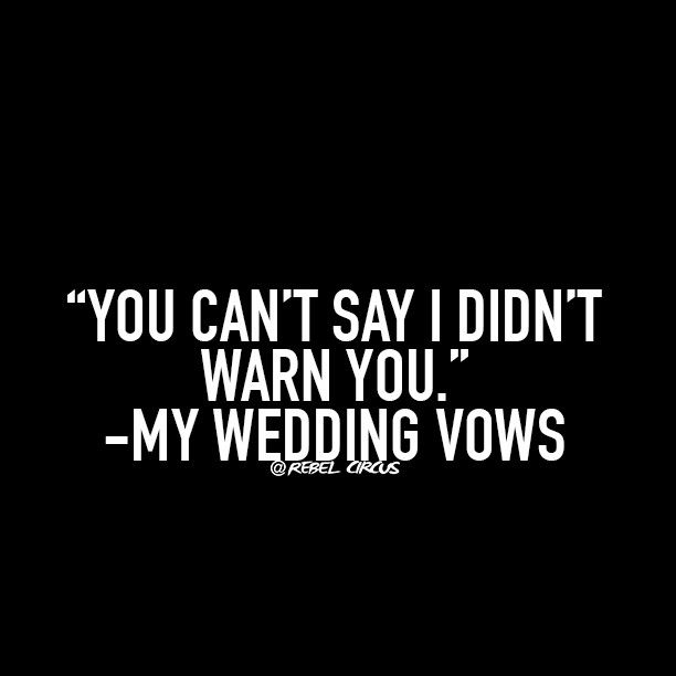 Tag someone who would have this as their vows! @rebelcircus #rebelcircus #funny #meme #bitchy #sarcasm by rebelcircusquotes_